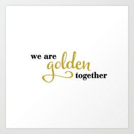 WeAare Golden Together Art Print