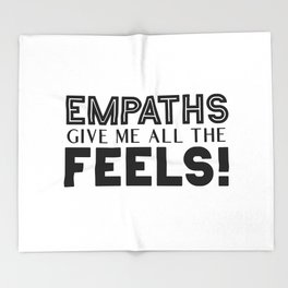 Empaths Give Me All The Feels! Throw Blanket