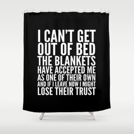THE BLANKETS HAVE ACCEPTED ME AS ONE OF THEIR OWN Shower Curtain