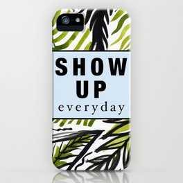 Show up Everyday iPhone Case