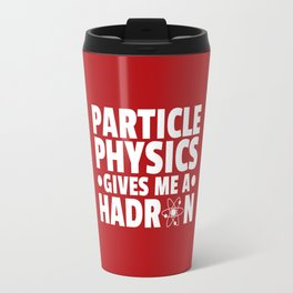 Particle Physics Funny Quote Travel Mug