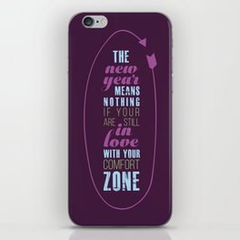 The new year means nothing if you are still in love with your comfort zone. iPhone Skin