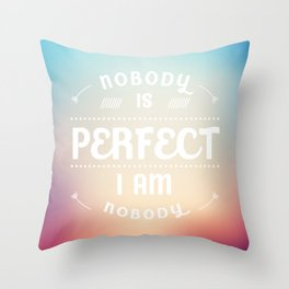 """No Body Is Perfect, I Am Nobody"" Throw Pillow"