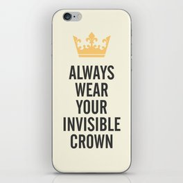 Always wear your invisible crown, motivational quote for strong women, free, wanderlust, inspiration iPhone Skin