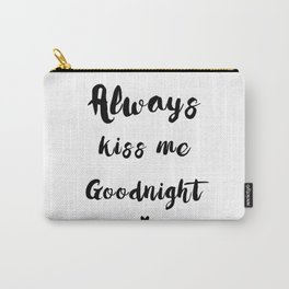 Black And White Always Kiss Me Goodnight Typography Carry-All Pouch
