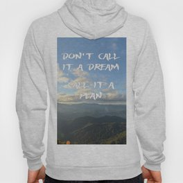 Don't call it a dream, call it a plan. Hoody