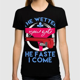 "Plumbing Shirt That Says ""The Wetter You Get The Faster I Come"" T-shirt Design Naughty Adult Humor T-shirt"
