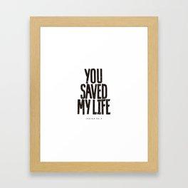 You saved my life Framed Art Print