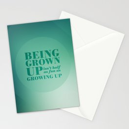 13. Being grown up isn't half as fun as growing up Stationery Cards
