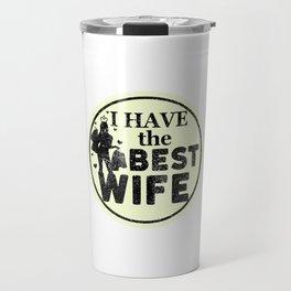 I Have The Best Wife Travel Mug