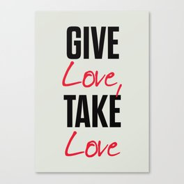 Give love, take love, tyopgraphy illustration, gift for her, people in love, be my Valentine, Romant Canvas Print