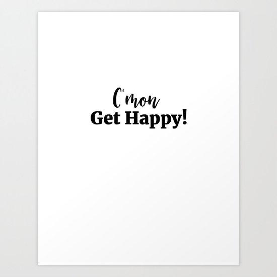 C'mon...Get Happy! Art Print