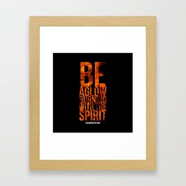 Be Aglow Burning With the Spirit Framed Art Print