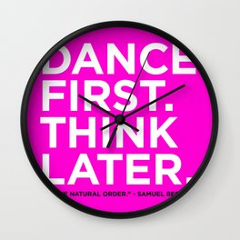 Dance first. Think later.  Wall Clock