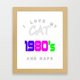 I Love My Cat 80s Retro And Naps Framed Art Print
