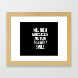 Kill Them With Success Framed Art Print