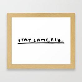 Stay Lame Kid. Framed Art Print