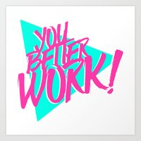 rupaul Art Prints featuring YOU BETTER WORK by Pizza! Pizza! Pizza!