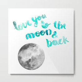 "SEA GREEN ""LOVE YOU TO THE MOON AND BACK"" QUOTE + MOON Metal Print"