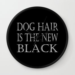 Dog Hair Is The New Black Wall Clock