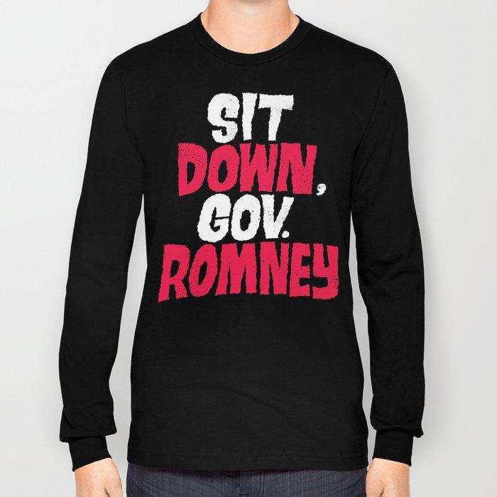 Sit Down, Gov. Romney. Long Sleeve T-shirt