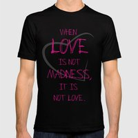 When love is not madness, it is not love MEDIUM Black Mens Fitted Tee