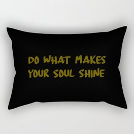 do what makes your soul shine quote Rectangular Pillow