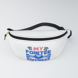 Pointer Dog Lover My Pointer Brings Me More Happiness than You Fanny Pack