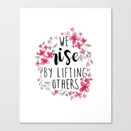 We Rise By Lifting Others, Pink Flowers, Motivational Quote Canvas Print