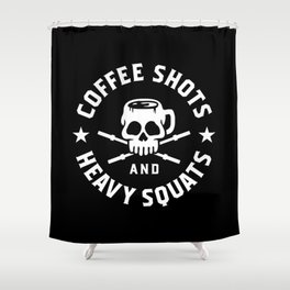 Coffee Shots and Heavy Squats Shower Curtain