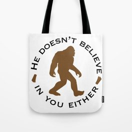 Bigfoot - He Doesn't Believe in You Either Tote Bag