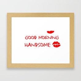 GOOD MORNING HANDSOME - Mug Written text with lipstick Framed Art Print