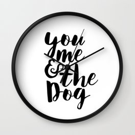 Love Quote You Me And The Dog Anniversary Gift For Him For Her Wall Quote Quote Print Art Wall Clock