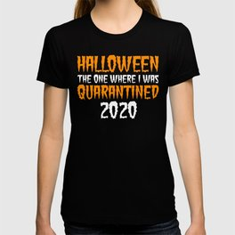 Halloween the one where I was quarantined 2020 T-shirt