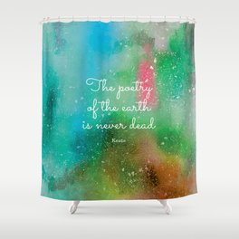 The poetry of the earth is never dead, Keats Shower Curtain