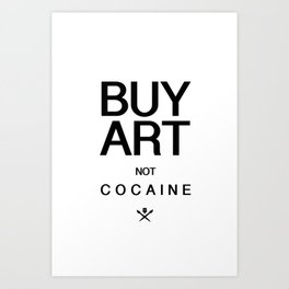Buy Art Not Cocaine (black) Art Print