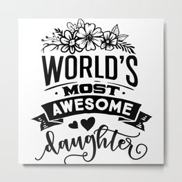 World's Most Awesome Daughter Metal Print