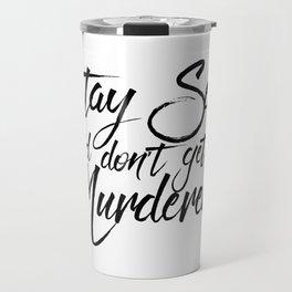 Stay Sexy Murderinos Travel Mug