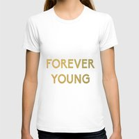 forever young T-shirts featuring Forever Young by iclaudialoves