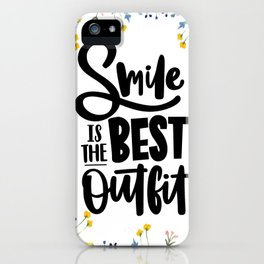 Smile is the Best Outfit iPhone Case