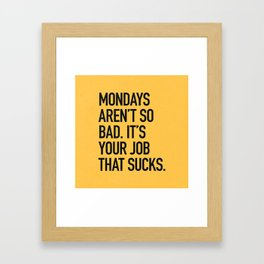 Mondays aren't so bad. It's your job that sucks. Framed Art Print