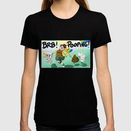 BRB! POOPING! T-shirt