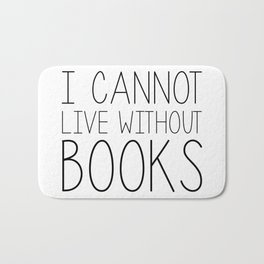 I Cannot Live Without Books - Black and white Bath Mat