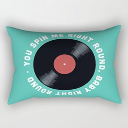 You Spin Me Right Round, Baby Right Round Rectangular Pillow