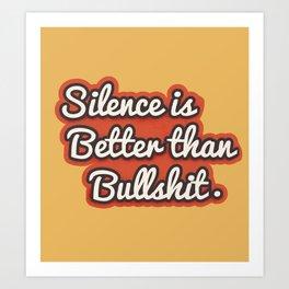 Silence is better than bullshit - retro typography Art Print