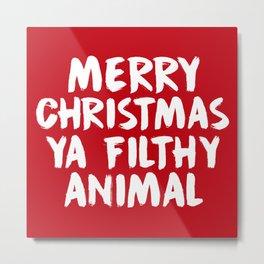 Merry Christmas Ya Filthy Animal, Funny, Saying Metal Print