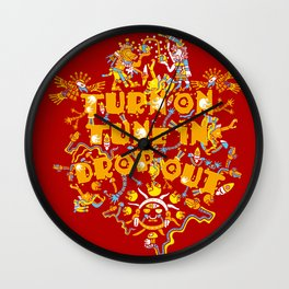 Turn On Tune In Drop Out  Wall Clock