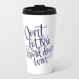 Don't Let the Hard Days Win Travel Mug