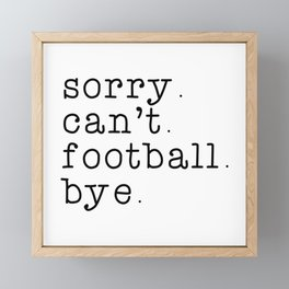 Sorry can't football bye, Football, American football, father's day, football mom shirt, Framed Mini Art Print