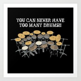 You Can Never Have Too Many Drums! Art Print